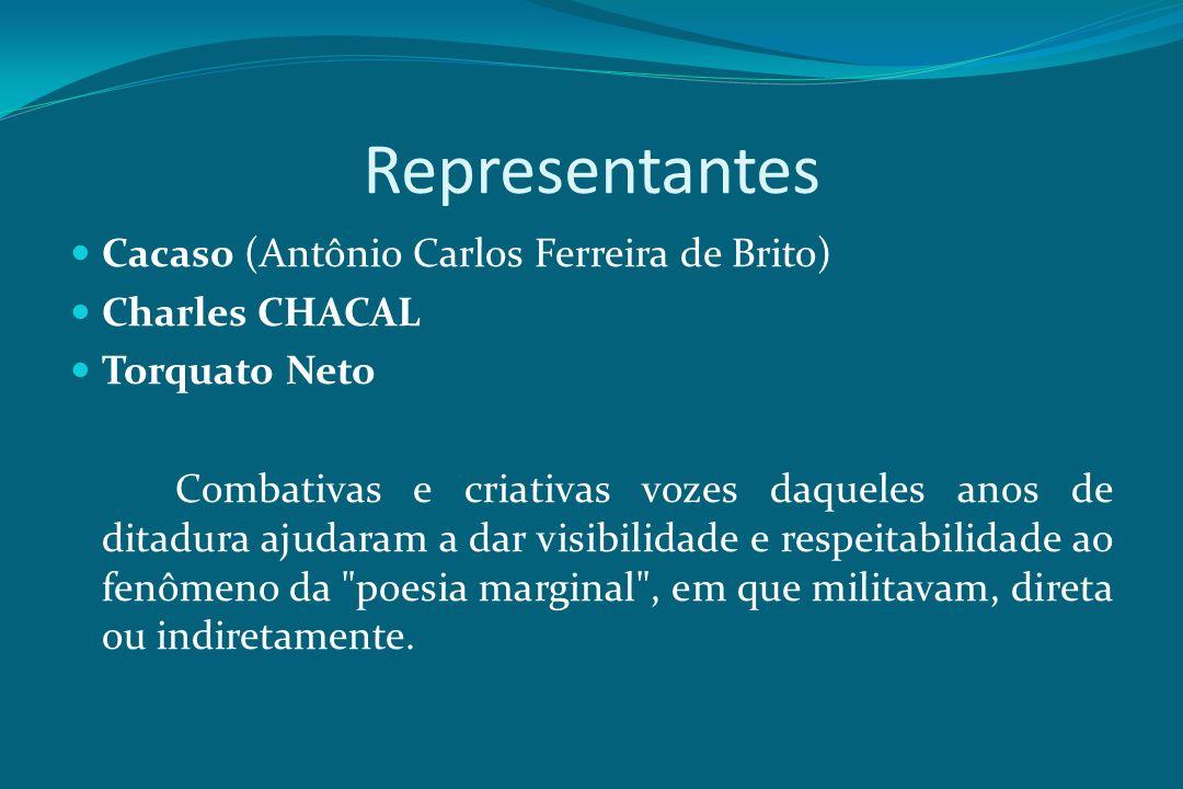 Representantes Cacaso (Antônio Carlos Ferreira de Brito) Charles CHACAL Torquato Neto Combativas e criativas vozes daqueles anos de ditadura ajudaram