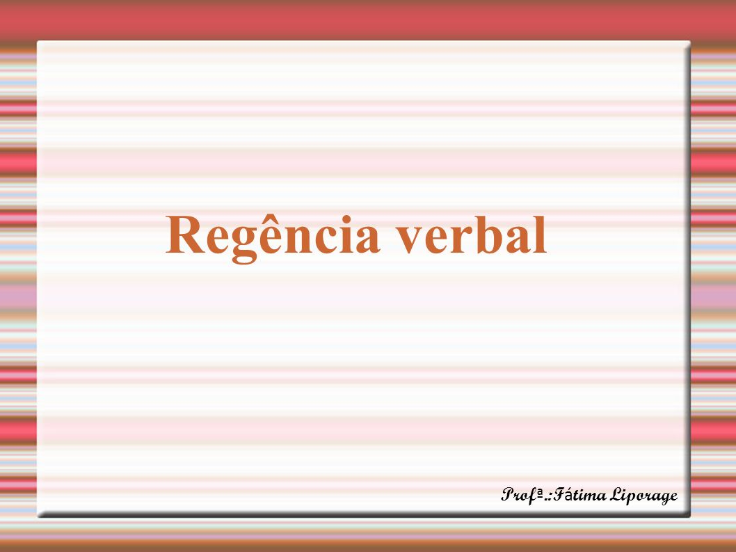 Regência verbal Prof ª.:F á tima Liporage