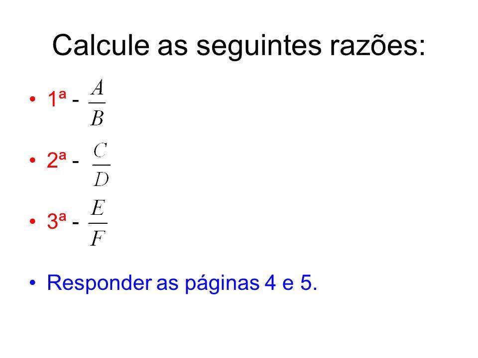 Calcule as seguintes razões: 1ª - 2ª - 3ª - Responder as páginas 4 e 5.