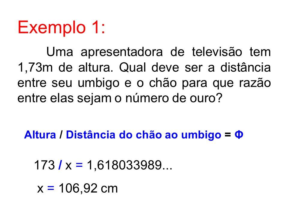 Exemplo 1: Uma apresentadora de televisão tem 1,73m de altura. Qual deve ser a distância entre seu umbigo e o chão para que razão entre elas sejam o n