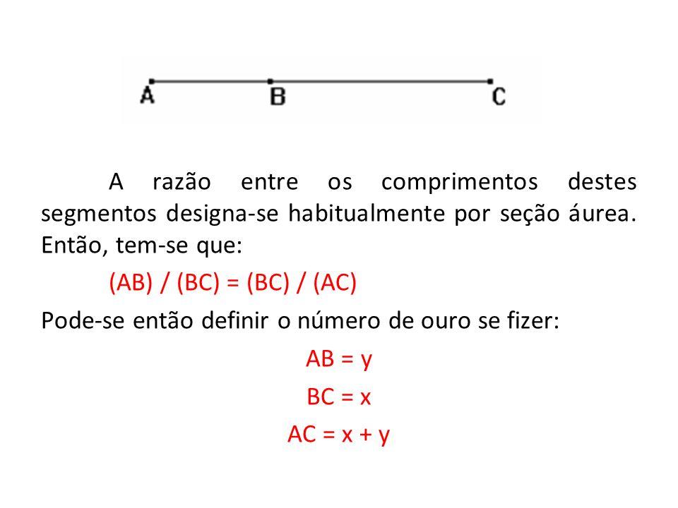O número de ouro vai ser a razão entre x e y: y / x = x / ( x + y ) Se ainda substituir y por 1 tem-se: 1 / x = x / ( x + 1 ) x² - x - 1 = 0 x 1 = ( 1 + 5 ) / 2SOLUÇÃO x 2 = ( 1 - 5 ) / 2XXXX