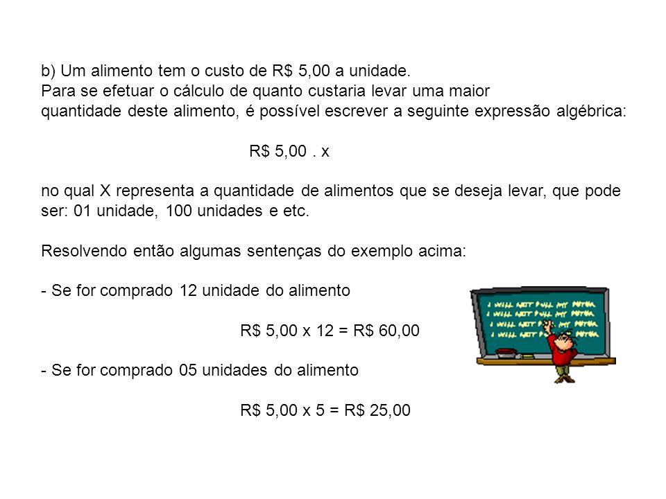 b) Um alimento tem o custo de R$ 5,00 a unidade. Para se efetuar o cálculo de quanto custaria levar uma maior quantidade deste alimento, é possível es