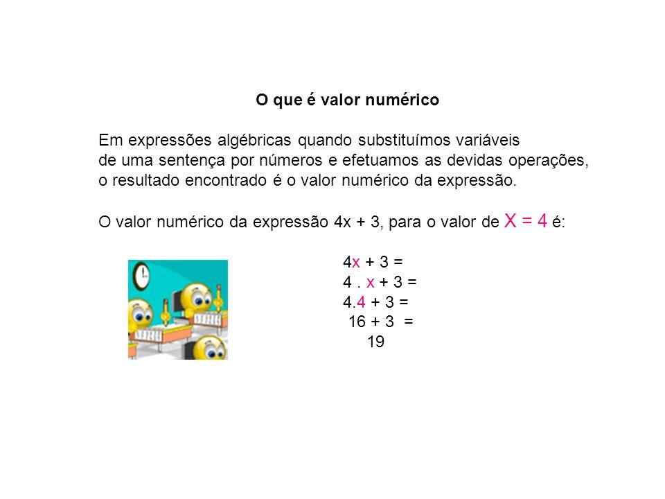 O que é valor numérico Em expressões algébricas quando substituímos variáveis de uma sentença por números e efetuamos as devidas operações, o resultad