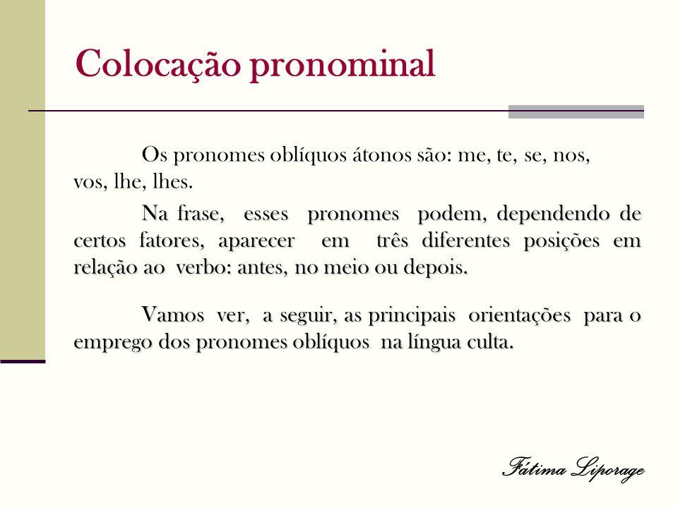 Colocação pronominal Vamos ver, a seguir, as principais orientações para o emprego dos pronomes oblíquos na língua culta. Os pronomes oblíquos átonos