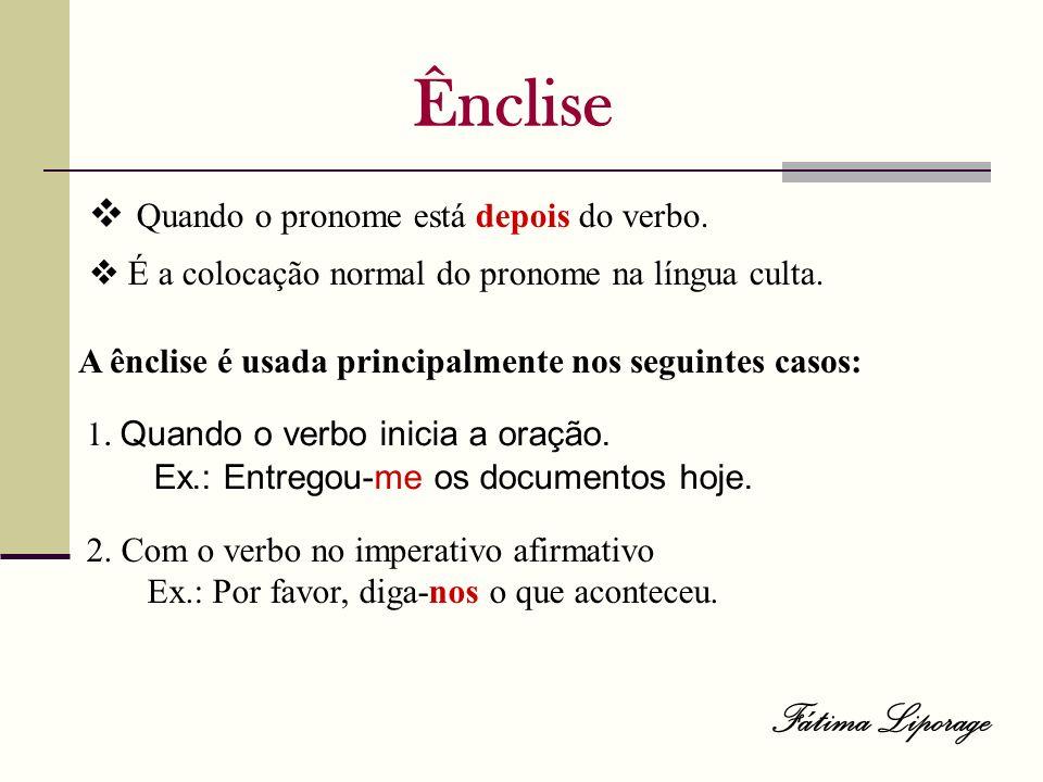 Ênclise Quando o pronome está depois do verbo. A ênclise é usada principalmente nos seguintes casos: 1. Quando o verbo inicia a oração. Ex.: Entregou-