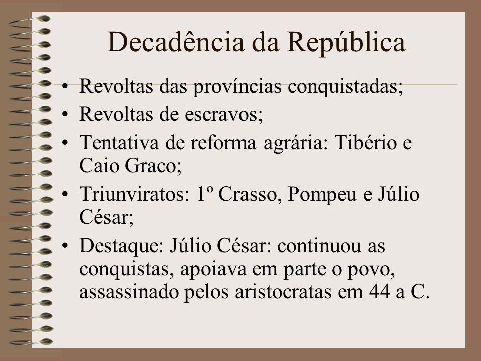 Decadência da República Revoltas das províncias conquistadas; Revoltas de escravos; Tentativa de reforma agrária: Tibério e Caio Graco; Triunviratos: