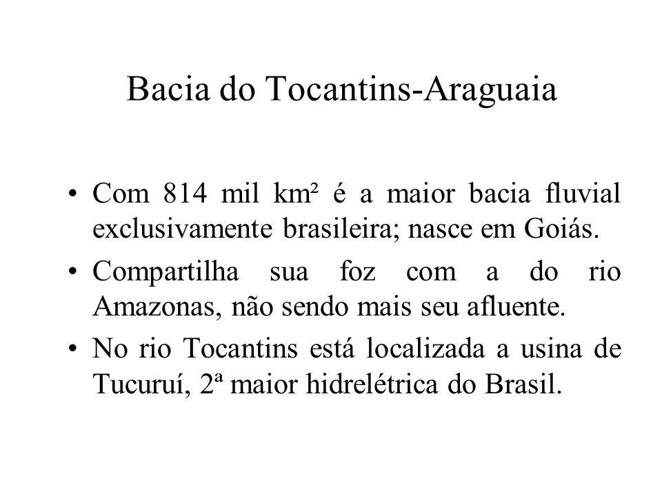 Bacia do Tocantins-Araguaia Com 814 mil km² é a maior bacia fluvial exclusivamente brasileira; nasce em Goiás. Compartilha sua foz com a do rio Amazon