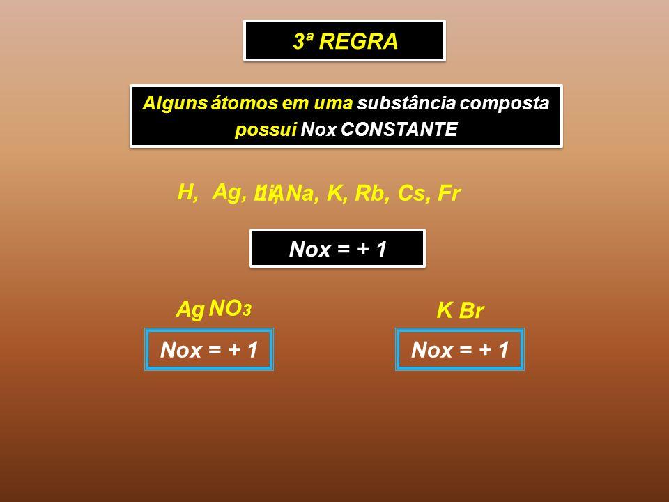 3ª REGRA Alguns átomos em uma substância composta possui Nox CONSTANTE Alguns átomos em uma substância composta possui Nox CONSTANTE Ag, 1A H, Nox = + 1 Li, Na, K, Rb, Cs, Fr NO 3 Ag Nox = + 1 Br K Nox = + 1