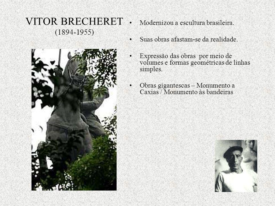 VITOR BRECHERET (1894-1955) Modernizou a escultura brasileira. Suas obras afastam-se da realidade. Expressão das obras por meio de volumes e formas ge