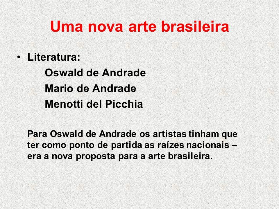 Uma nova arte brasileira Literatura: Oswald de Andrade Mario de Andrade Menotti del Picchia Para Oswald de Andrade os artistas tinham que ter como pon
