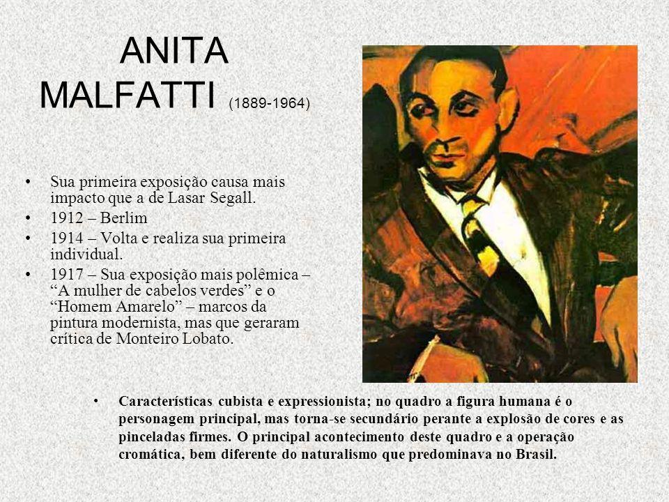 ANITA MALFATTI (1889-1964) Sua primeira exposição causa mais impacto que a de Lasar Segall. 1912 – Berlim 1914 – Volta e realiza sua primeira individu