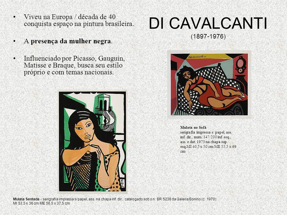 DI CAVALCANTI (1897-1976) Viveu na Europa / década de 40 conquista espaço na pintura brasileira. A presença da mulher negra. Influenciado por Picasso,