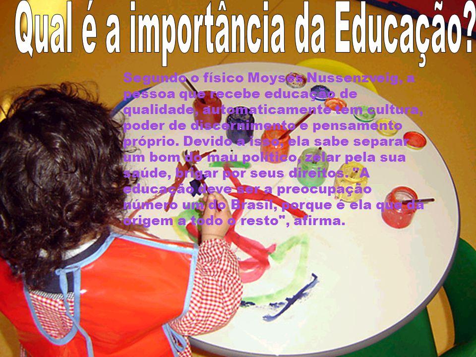 Segundo o físico Moysés Nussenzveig, a pessoa que recebe educação de qualidade, automaticamente tem cultura, poder de discernimento e pensamento própr