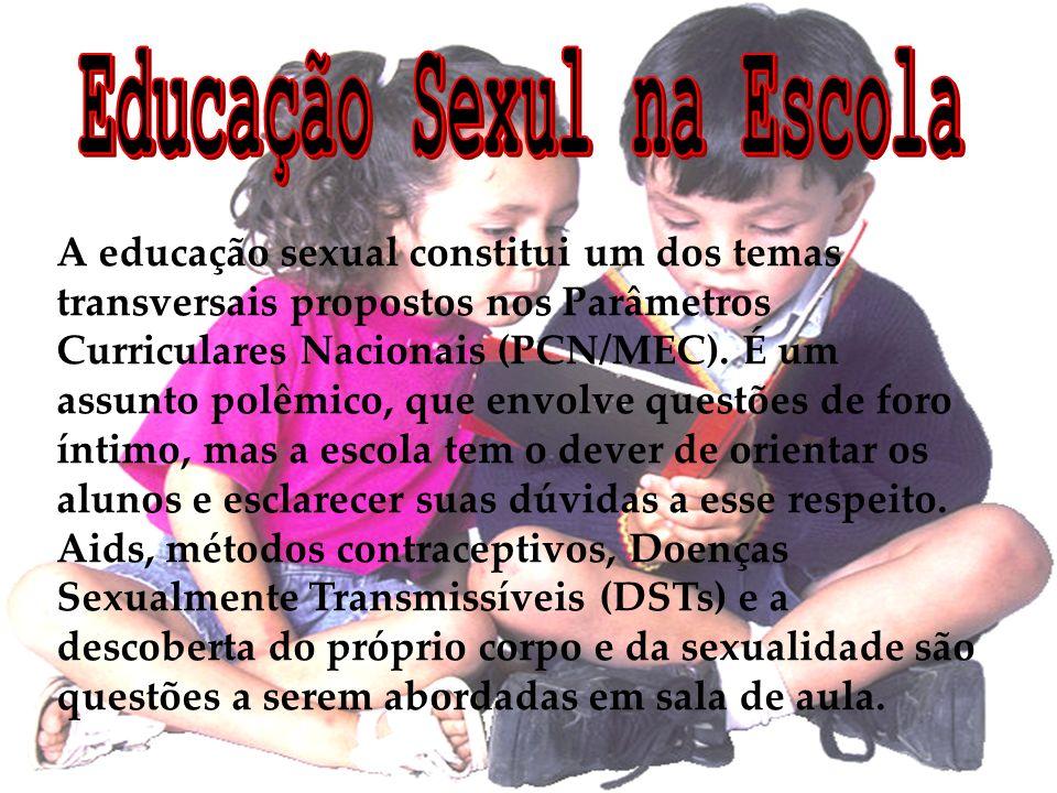 A educação sexual constitui um dos temas transversais propostos nos Parâmetros Curriculares Nacionais (PCN/MEC).
