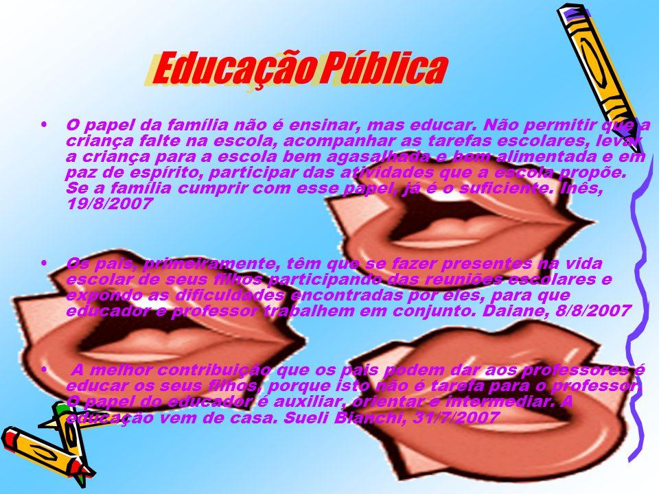 Educação Pública O papel da família não é ensinar, mas educar. Não permitir que a criança falte na escola, acompanhar as tarefas escolares, levar a cr