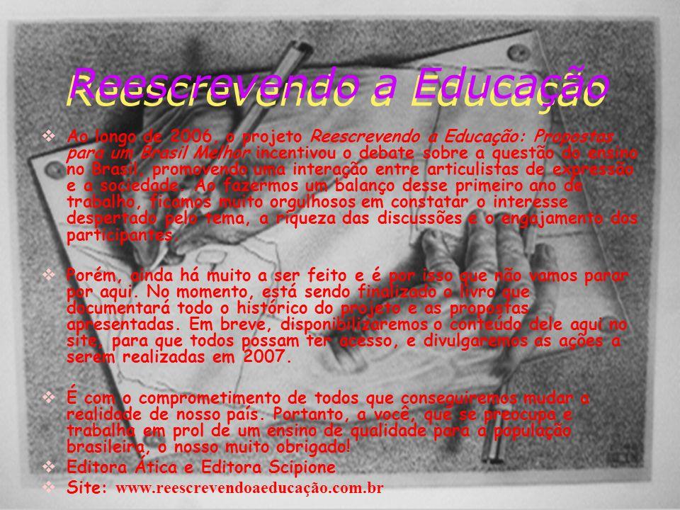 Reescrevendo a Educação Reescrevendo a Educação Ao longo de 2006, o projeto Reescrevendo a Educação: Propostas para um Brasil Melhor incentivou o debate sobre a questão do ensino no Brasil, promovendo uma interação entre articulistas de expressão e a sociedade.