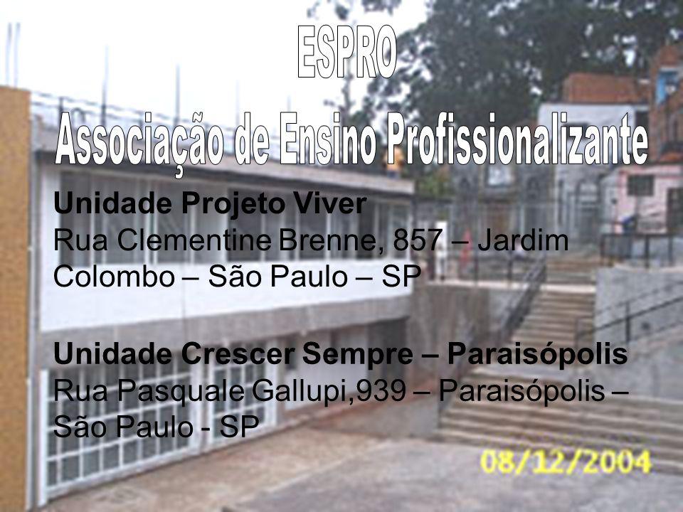 Unidade Projeto Viver Rua Clementine Brenne, 857 – Jardim Colombo – São Paulo – SP Unidade Crescer Sempre – Paraisópolis Rua Pasquale Gallupi,939 – Paraisópolis – São Paulo - SP