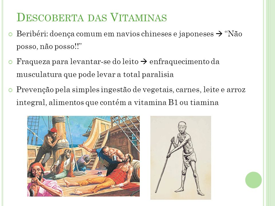 D ESCOBERTA DAS V ITAMINAS Beribéri: doença comum em navios chineses e japoneses Não posso, não posso!.
