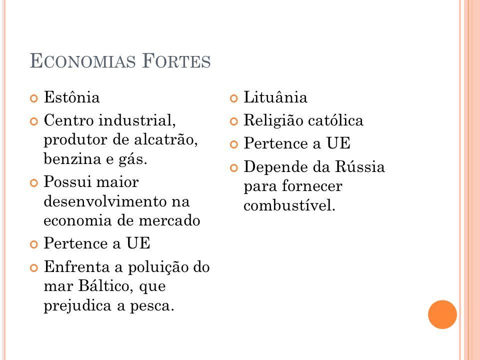 E CONOMIAS F ORTES Estônia Centro industrial, produtor de alcatrão, benzina e gás. Possui maior desenvolvimento na economia de mercado Pertence a UE E