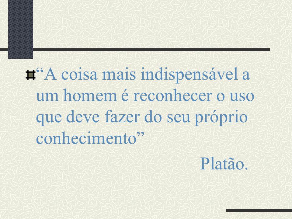 A coisa mais indispensável a um homem é reconhecer o uso que deve fazer do seu próprio conhecimento Platão.