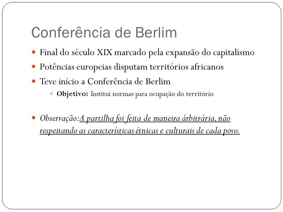 Conferência de Berlim Final do século XIX marcado pela expansão do capitalismo Potências europeias disputam territórios africanos Teve início a Confer