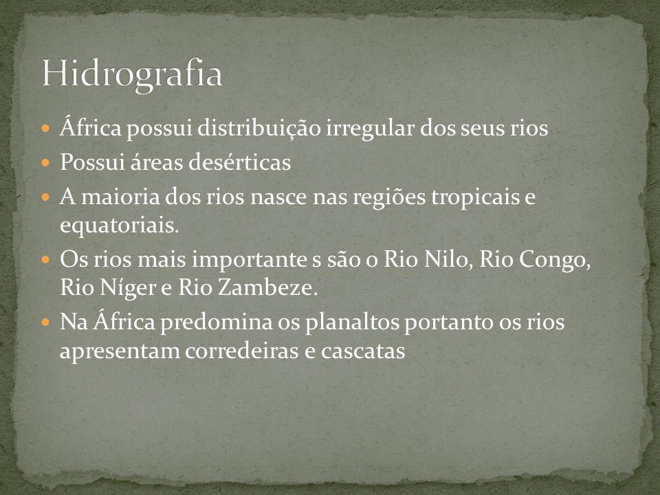 África possui distribuição irregular dos seus rios Possui áreas desérticas A maioria dos rios nasce nas regiões tropicais e equatoriais. Os rios mais