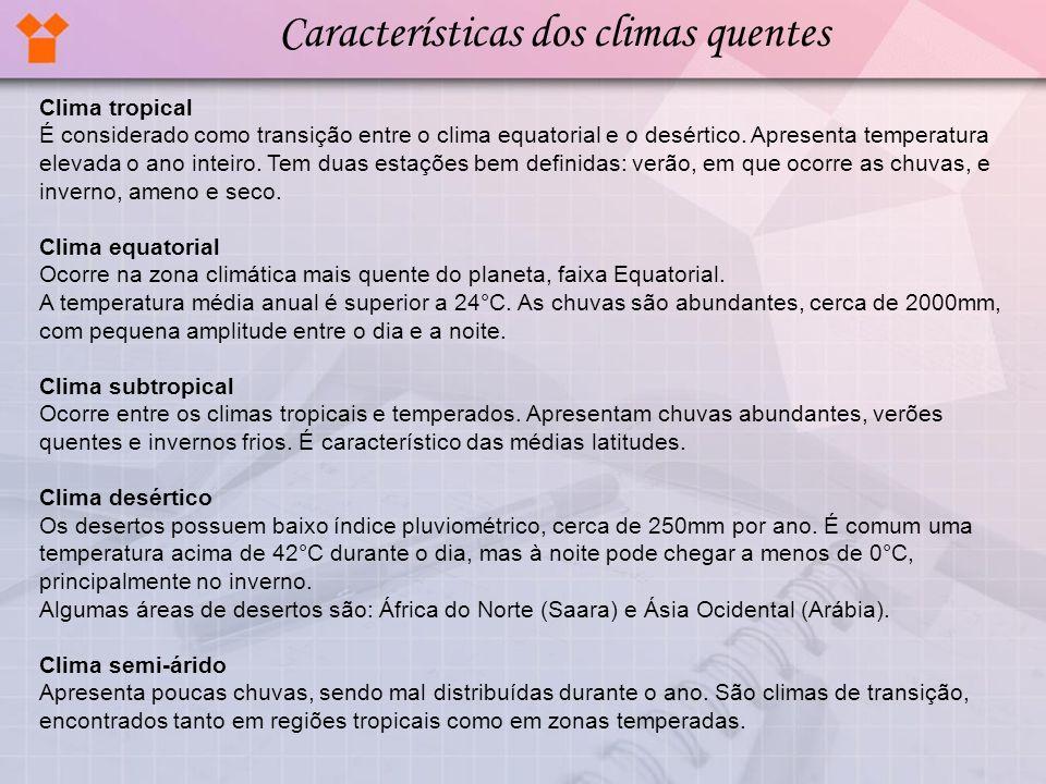 Clima tropical É considerado como transição entre o clima equatorial e o desértico. Apresenta temperatura elevada o ano inteiro. Tem duas estações bem