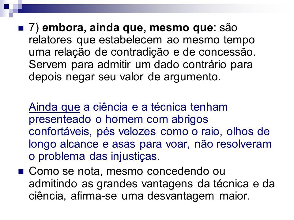 O uso do embora e conectivos do mesmo sentido pressupõe uma relação de contradição, que, se não houve, deixa o enunciado descabido.