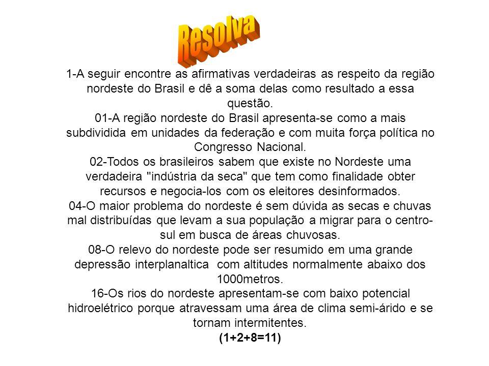 1-A seguir encontre as afirmativas verdadeiras as respeito da região nordeste do Brasil e dê a soma delas como resultado a essa questão. 01-A região n