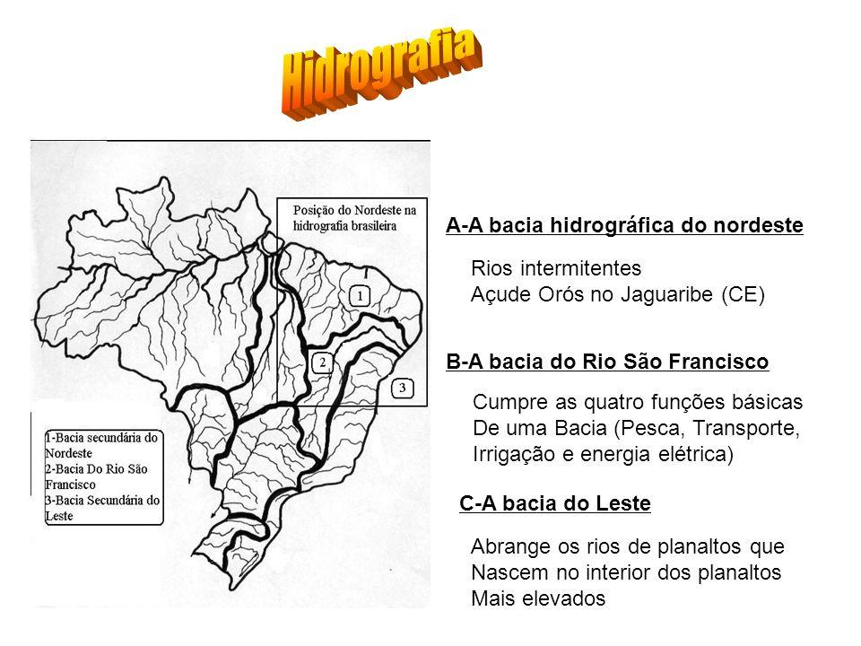 A-A bacia hidrográfica do nordeste Rios intermitentes Açude Orós no Jaguaribe (CE) B-A bacia do Rio São Francisco Cumpre as quatro funções básicas De