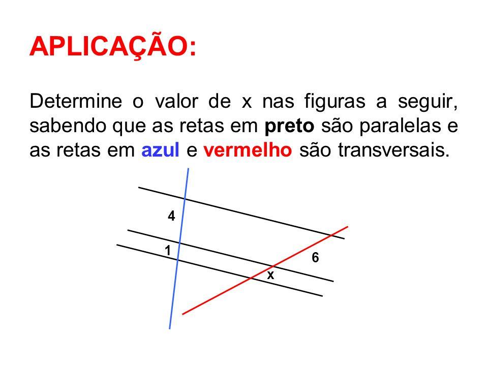 APLICAÇÃO: Determine o valor de x nas figuras a seguir, sabendo que as retas em preto são paralelas e as retas em azul e vermelho são transversais. 4