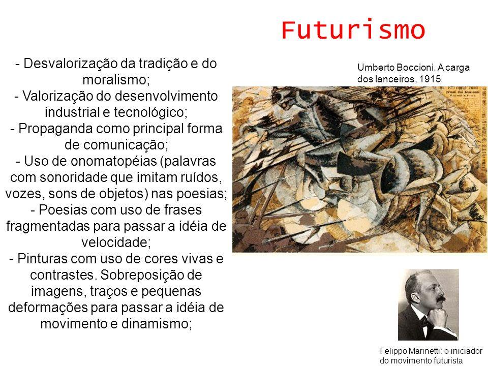 Futurismo - Desvalorização da tradição e do moralismo; - Valorização do desenvolvimento industrial e tecnológico; - Propaganda como principal forma de