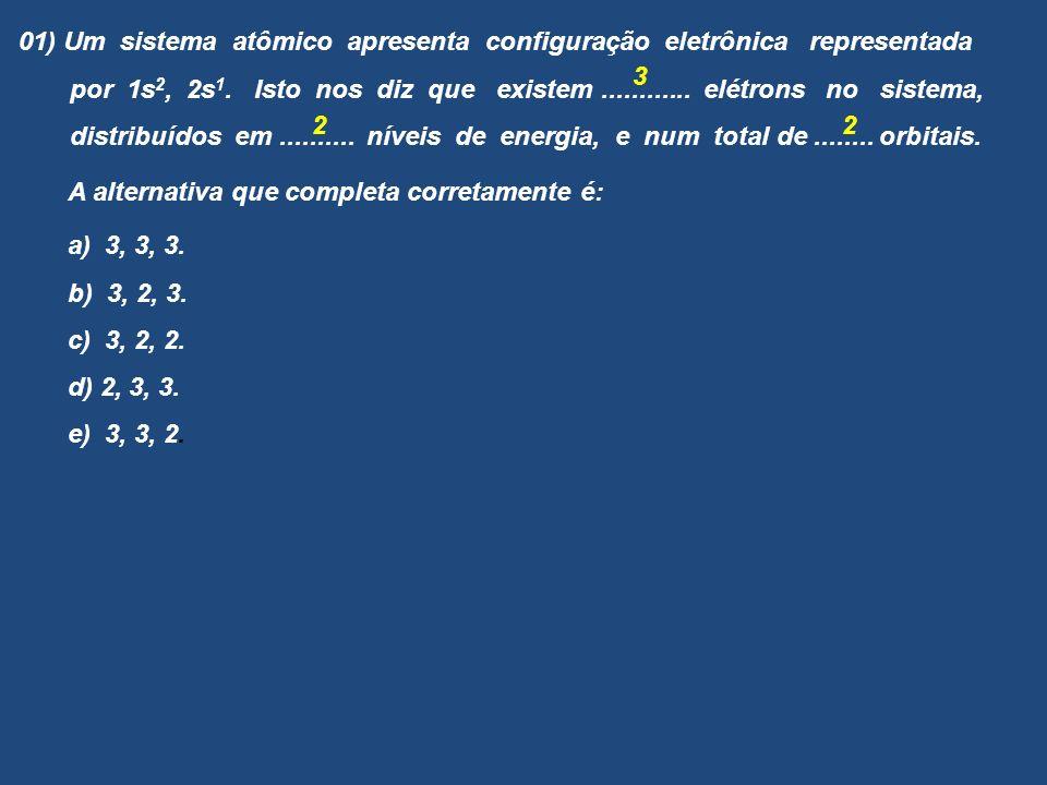 01) Um sistema atômico apresenta configuração eletrônica representada por 1s 2, 2s 1. Isto nos diz que existem............ elétrons no sistema, distri
