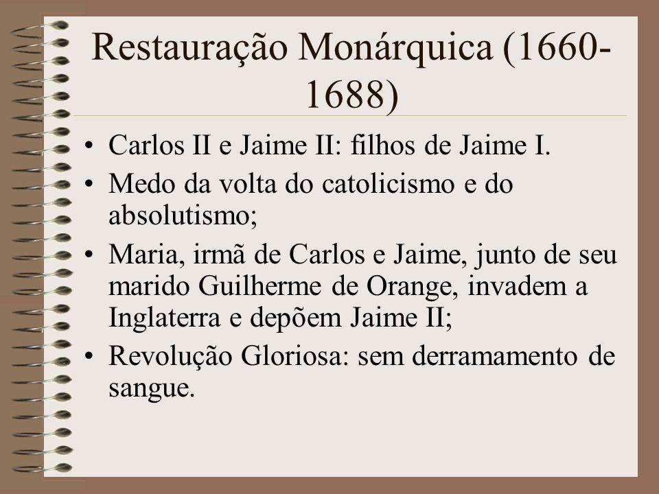 Declaração de Direitos Estabelece a monarquia parlamentarista; Fim das perseguições religiosas; Início da Revolução Industrial.