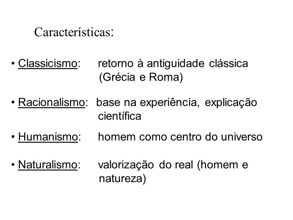 Características: Classicismo: retorno à antiguidade clássica (Grécia e Roma) Racionalismo: base na experiência, explicação científica Humanismo: homem