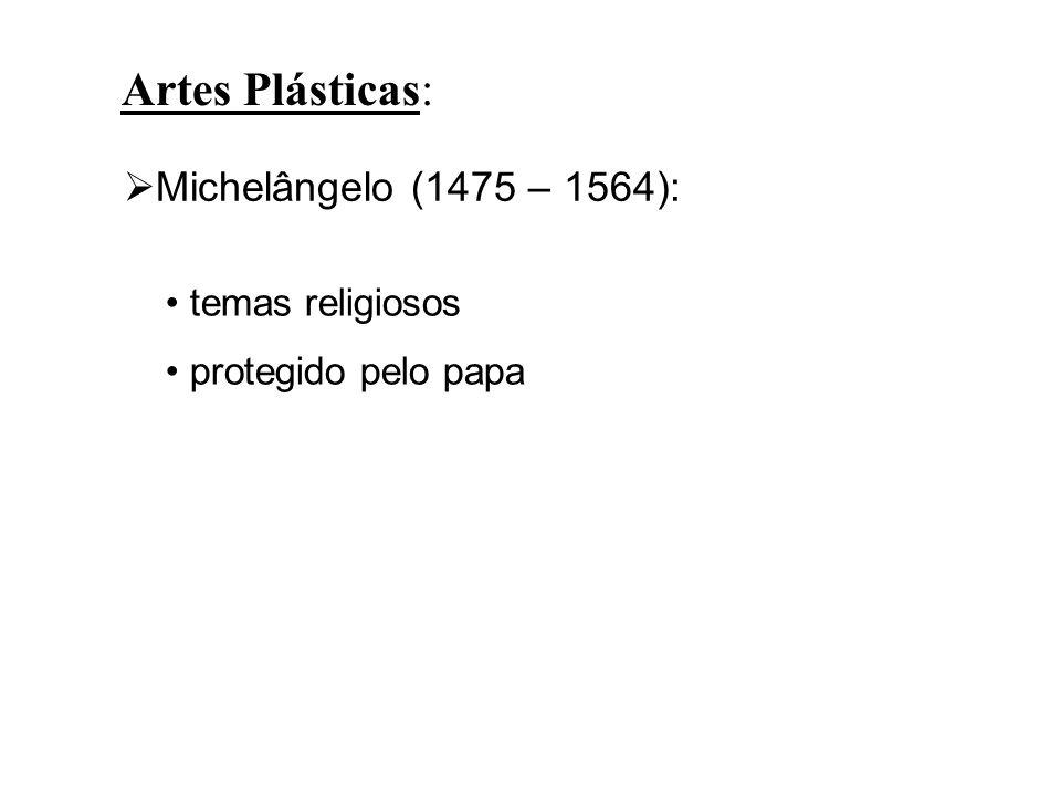 Literatura: Erasmo de Roterdâ (1467 – 1536): fundamento para a Reforma Religiosa Elogio da Loucura Shakespeare (1564 – 1616): Hamlet Que obra de arte é homem, tão vário na capacidade, em forma e movimento tão preciso e admirável, a ação é como um anjo; no entendimento é como um Deus