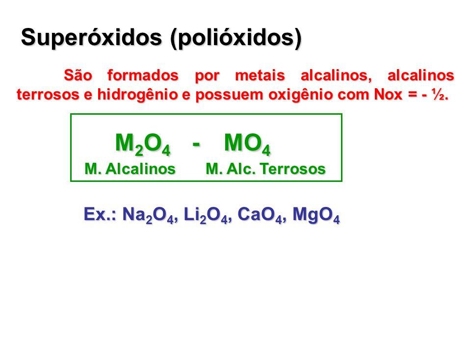 Superóxidos (polióxidos) São formados por metais alcalinos, alcalinos terrosos e hidrogênio e possuem oxigênio com Nox = - ½. M 2 O 4 - MO 4 M 2 O 4 -