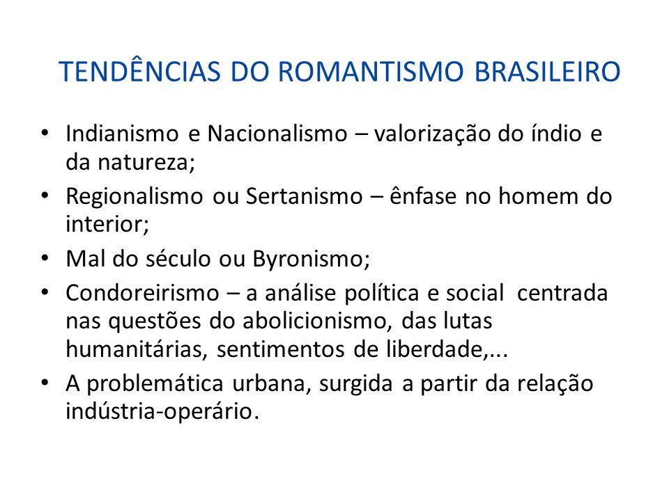 TENDÊNCIAS DO ROMANTISMO BRASILEIRO Indianismo e Nacionalismo – valorização do índio e da natureza; Regionalismo ou Sertanismo – ênfase no homem do in