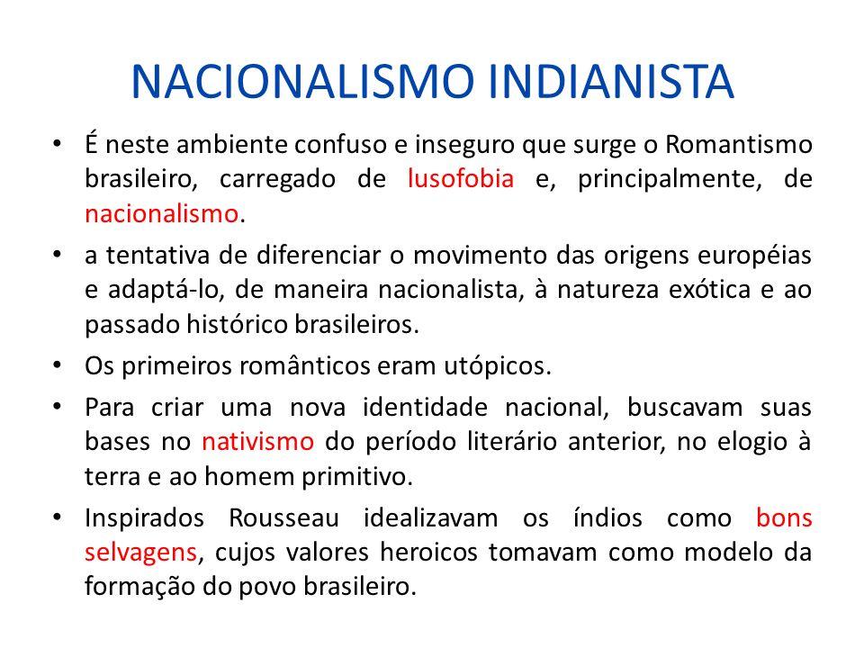 NACIONALISMO INDIANISTA É neste ambiente confuso e inseguro que surge o Romantismo brasileiro, carregado de lusofobia e, principalmente, de nacionalis