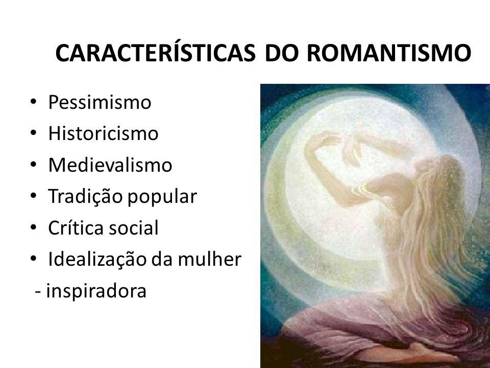 CARACTERÍSTICAS DO ROMANTISMO Pessimismo Historicismo Medievalismo Tradição popular Crítica social Idealização da mulher - inspiradora