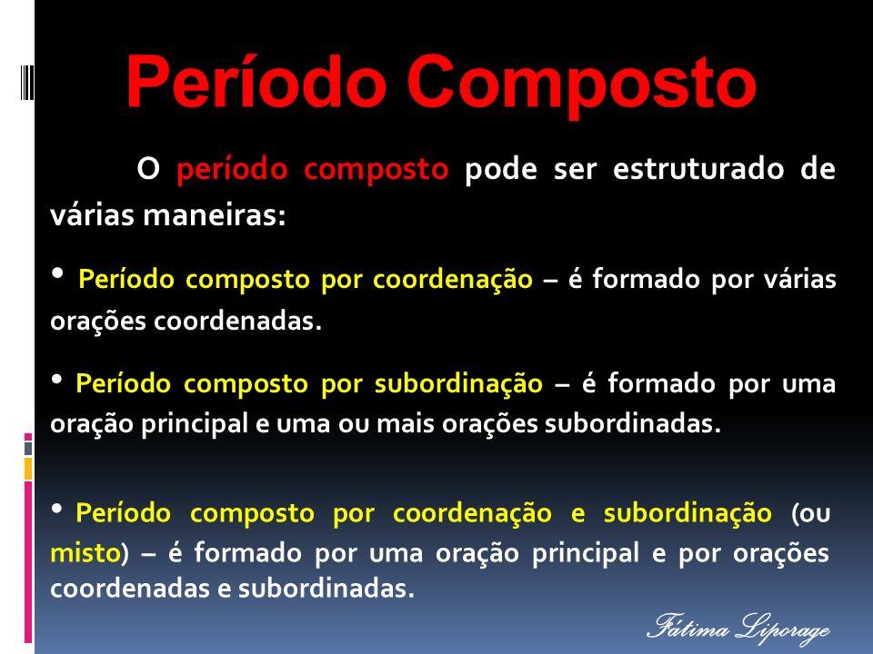 Período Composto O período composto pode ser estruturado de várias maneiras: Período composto por coordenação – é formado por várias orações coordenad