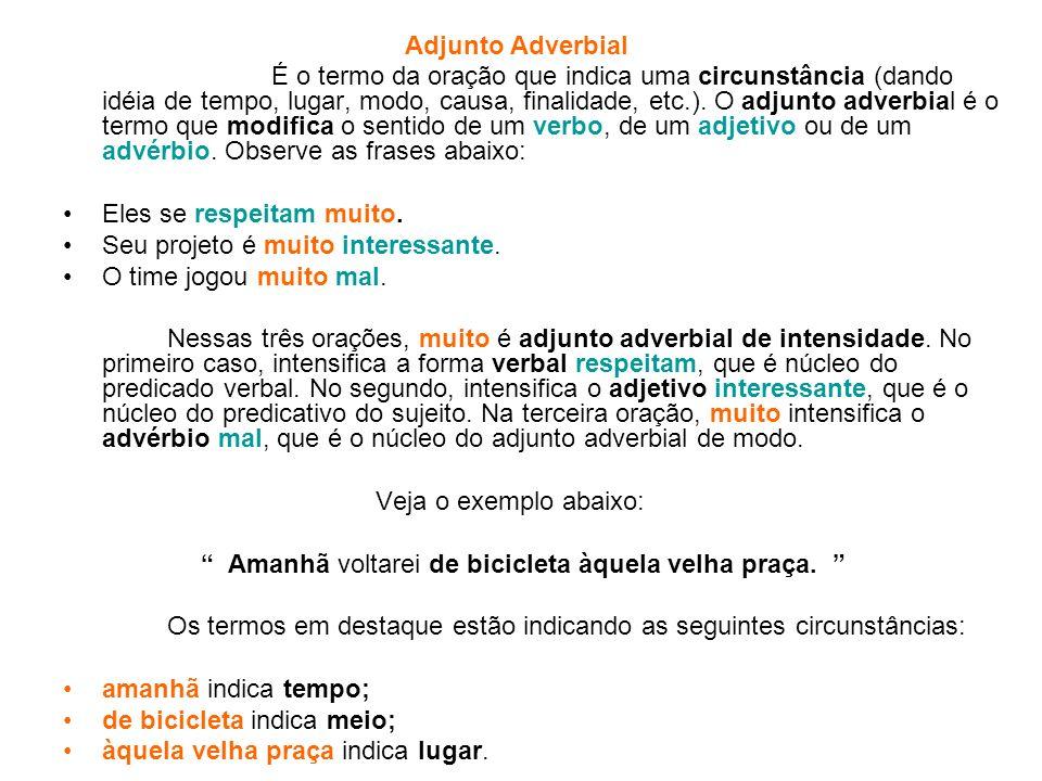 Adjunto Adverbial É o termo da oração que indica uma circunstância (dando idéia de tempo, lugar, modo, causa, finalidade, etc.). O adjunto adverbial é