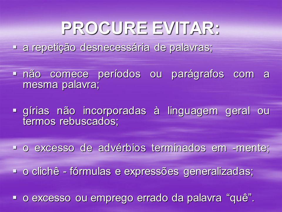 PROCURE EVITAR: a repetição desnecessária de palavras; a repetição desnecessária de palavras; não comece períodos ou parágrafos com a mesma palavra; n