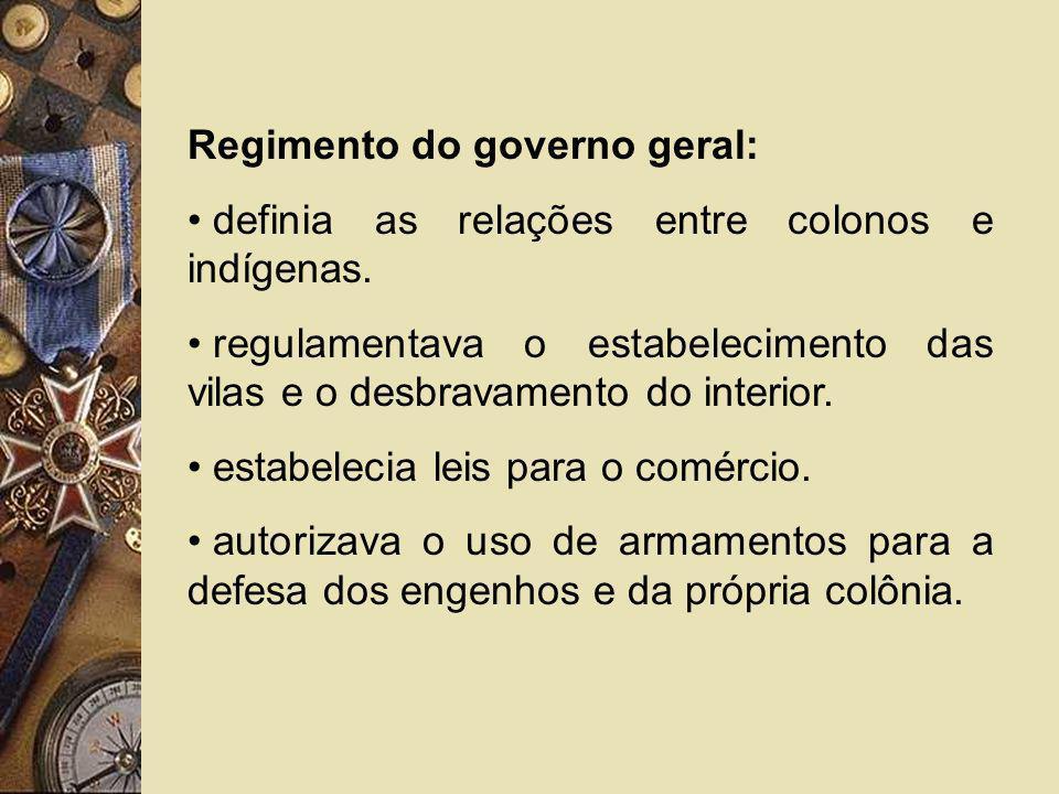 Regimento do governo geral: definia as relações entre colonos e indígenas. regulamentava o estabelecimento das vilas e o desbravamento do interior. es