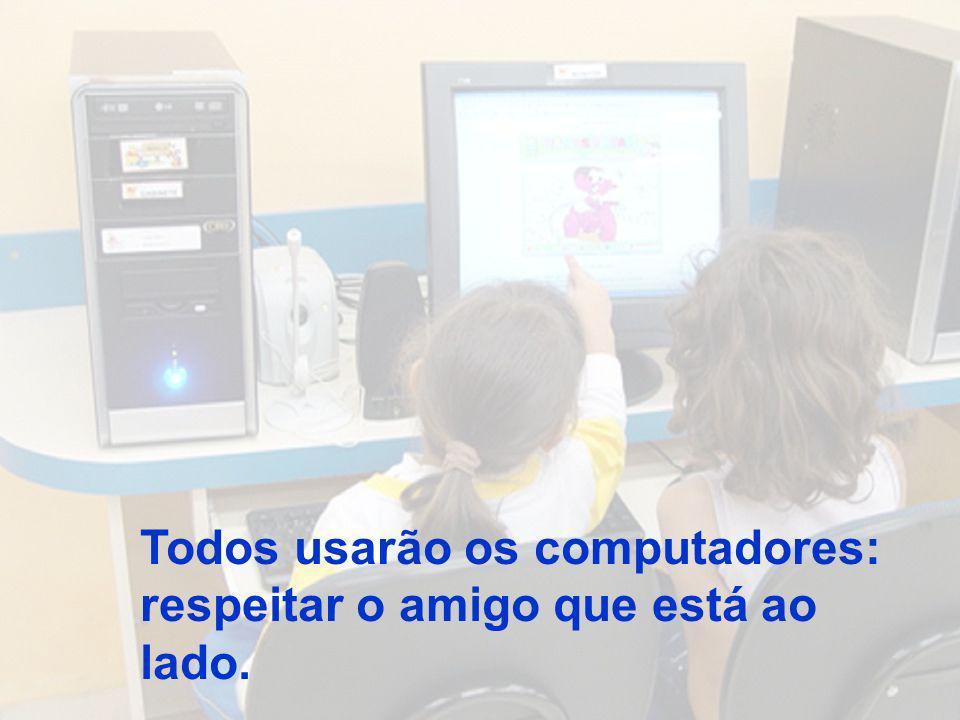 Todos usarão os computadores: respeitar o amigo que está ao lado.