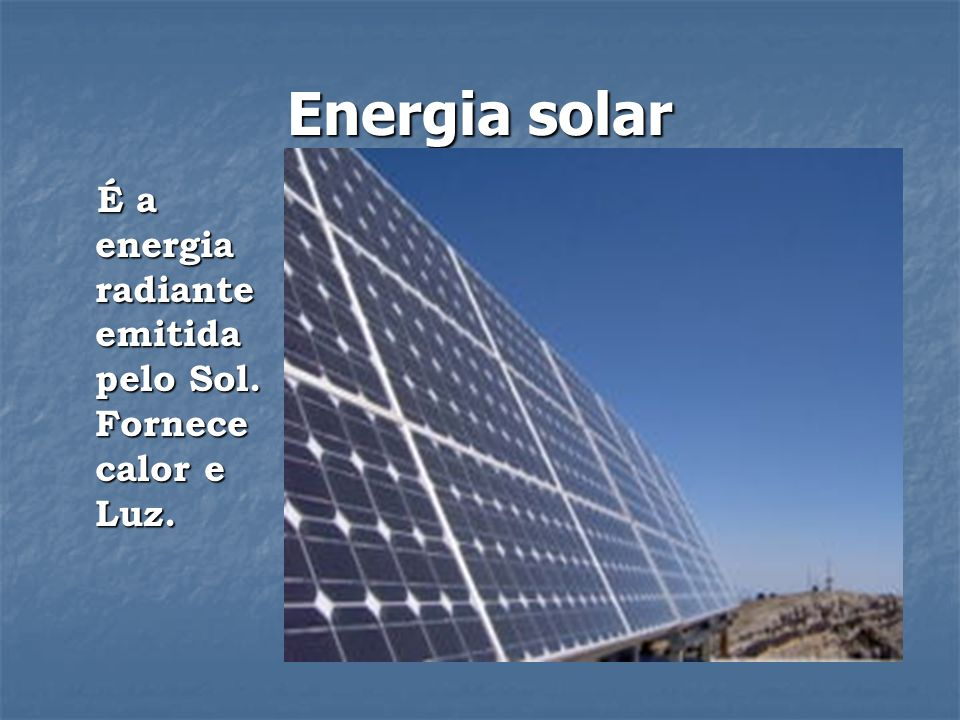 Energia solar É a energia radiante emitida pelo Sol.