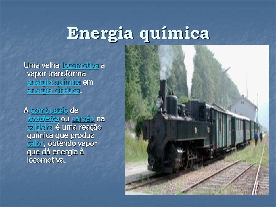 Energia química Uma velha locomotiva a vapor transforma energia química em energia cinética.