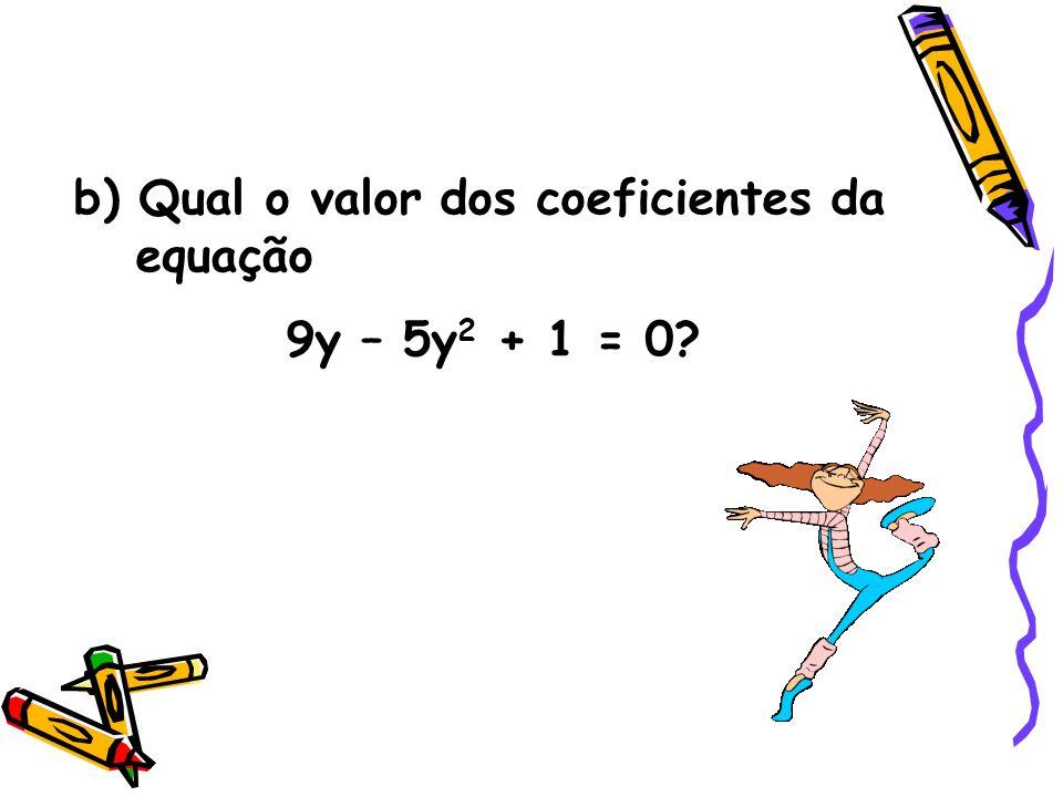 c) z 2 – 4z = 0 Determine o valor de a, b e c.