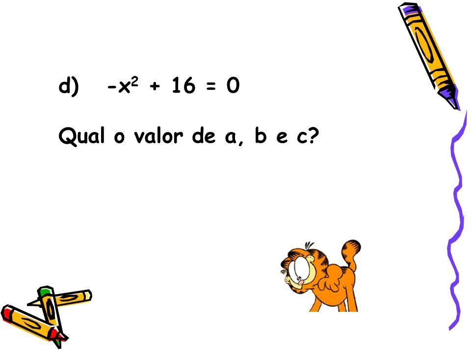 e) z 2 – 3z + 4 = 0 2 3 O valor de a, b e c é...