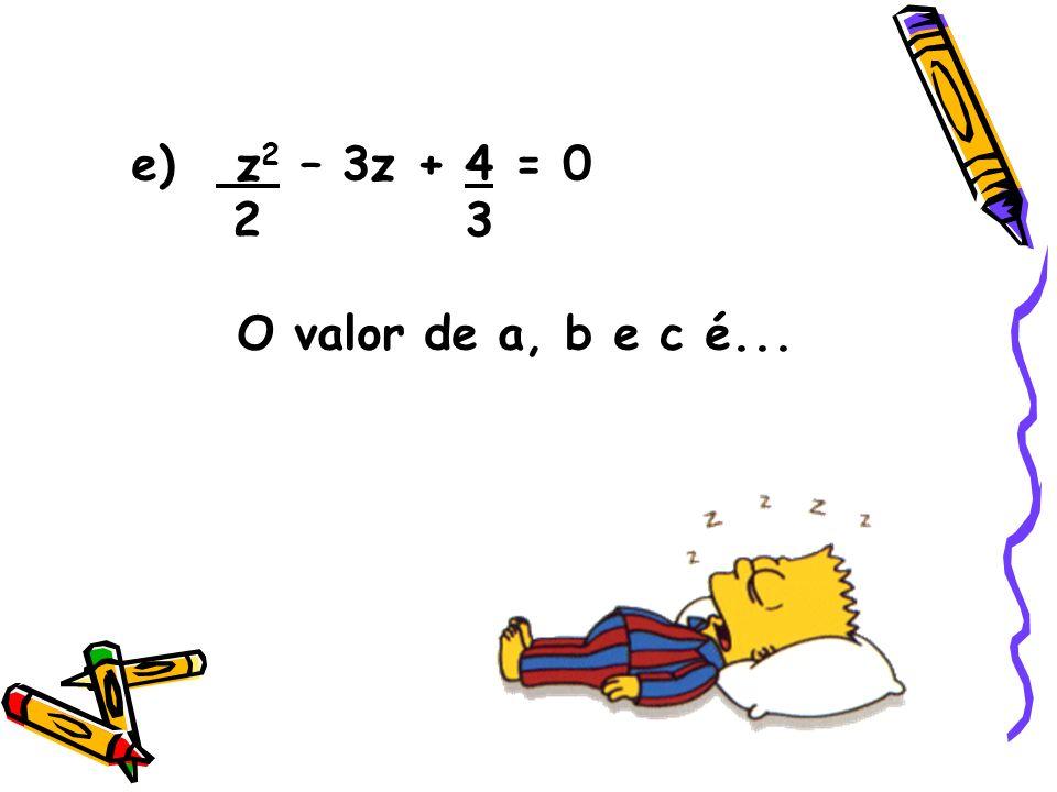 f) - x 2 + 9x = 0 5 5 O valor de a, b e c é...
